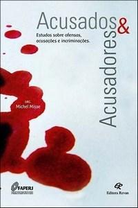 Acusados Acusadores: Estudos Sobre Ofensas, Acusacoes e Incriminacoes