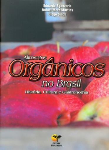 Alimentos Orgânicos no Brasil: História, Cultura e Gatronomia (2013 - Edição 1)