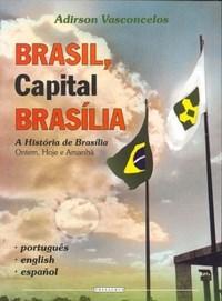 Brasil, Capital Brasília - a História de Brasília - Ontem, Hoje e Amanhã - Português, English e Español (0)