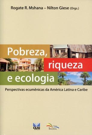 Pobreza, Riqueza e Ecologia - Perspectivas Ecumênicas da América Latina e Caribe (0)