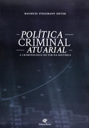 Política Criminal Atuarial: a Criminologia do Fim da História (2013 - Edição 1)