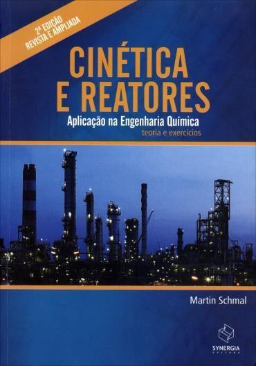 Cinética e Reatores: Aplicação na Engenharia Química - Teoria e Exercícios (2013 - Edição 2)
