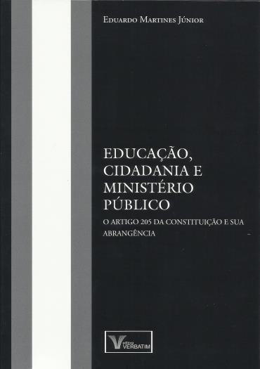 Educação, Cidadania e Ministério Público: o Artigo 205 da Constituição e Sua Abrangência (2013 - Edição 1)