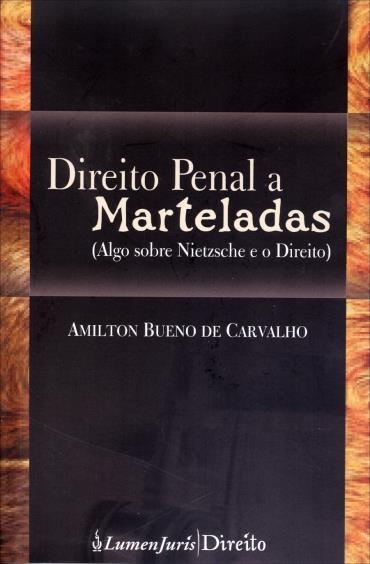 Direito Penal a Marteladas: Algo Sobre Nietzsche e o Direito (2013 - Edição 1)