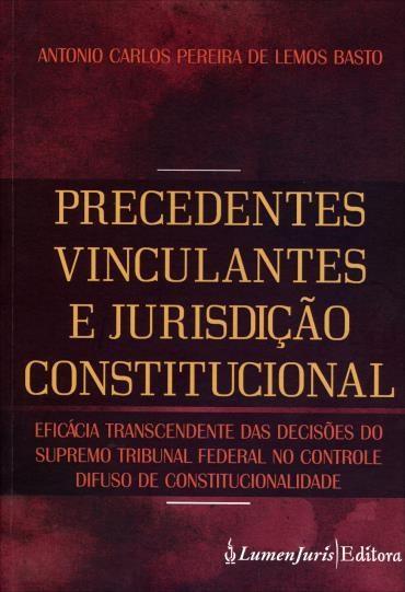 Precedentes Vinculantes e Jurisdição Constitucional (2012 - Edição 1)