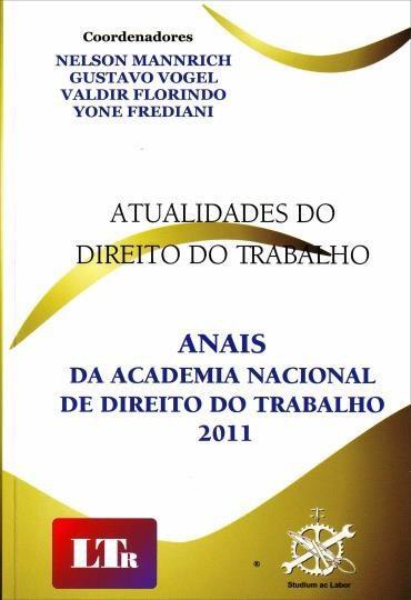 Atualidades no Direito do Trabalho: Anais da Academia Nacional do Direito do Trabalho 2011