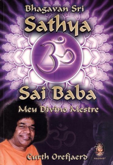 Bhagavan Sri Sathya Sai Baba: Meu Divino Mestre