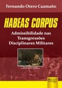 Habeas Corpus - Admissibilidade nas Transgressoes Disciplinares Militares
