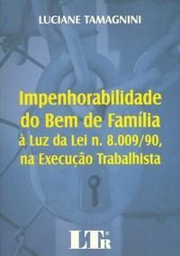 Impenhorabilidade do Bem de Familia a Luz da Lei N 8.009/90, na Execucao T