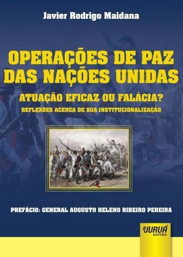Operações de Paz: Atuação Ou Falácias? Reflexões Acerca de Sua Institucionalização (2013 - Edição 1)