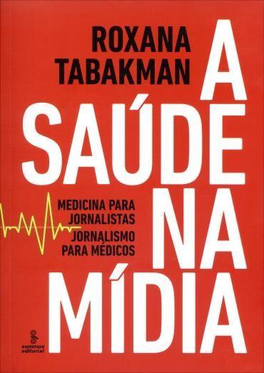 Saúde na Mídia, A: Medicina para Jornalistas Jornalismo Médicos