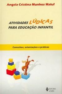 Atividades Lúdicas para Educação Infantil: Conceitos, Orientações e Práticas