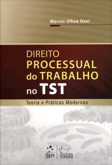 Direito Processual do Trabalho no Tst: Teoria e Práticas Modernas
