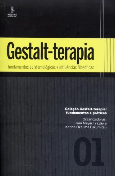 Gestalt-terapia: Fundamentos Epistemológicos e Influências Filosóficas - Vol.1 (2013 - Edição 1)