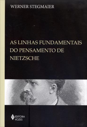Linhas Fundamentais do Pensamento de Nietzsche: Coletânea de Artigos: 1985/2009 (2013 - Edição 1)
