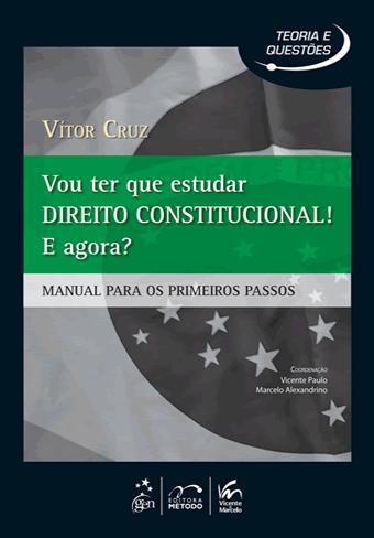 Vou Ter Que Estudar Direito Constitucional! e Agora?: Manual para os Primeiros Passos