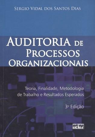 Auditoria de Processos Organizacionais: Teoria, Finalidade, Metodologia de Trabalho e Resultados Esperados