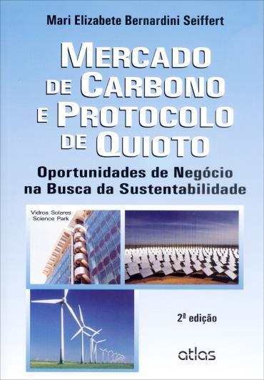 Mercado de Carbono e Protocolo de Quioto: Oportunidades de Negócio na Busca da Sustentabilidade (2013 - Edição 2)