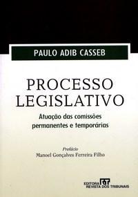 Processo Legislativo: Atuação das Comissões Permanentes e Temporárias - Paulo Adib Casseb