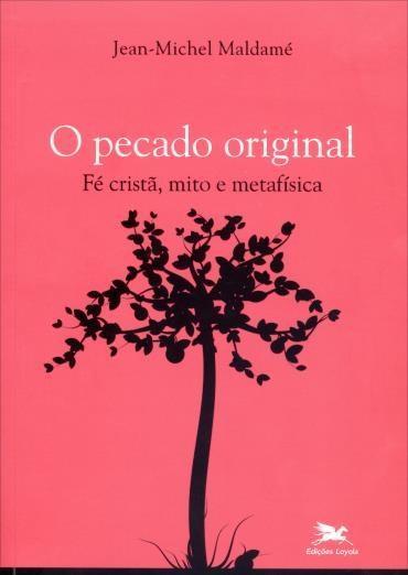 Pecado Original, O: Fé Cristã, Mito e Metafísica (2013 - Edição 1)