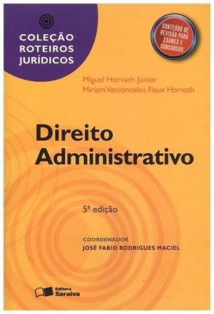 Roteiros Jurídicos - Direito Administrativo - Miriam Vasconcelos Fiaux e Miguel Horvath Jr.
