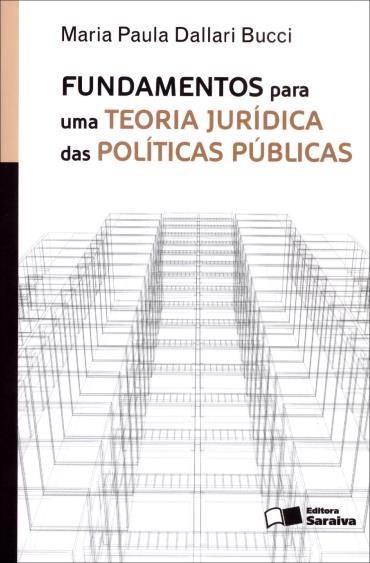 Fundamentos para uma Teoria Jurídica das Políticas Públicas (2013 - Edição 1)