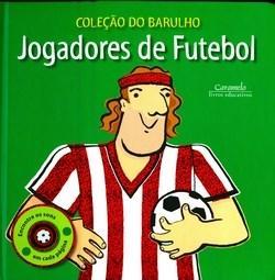 Jogadores de Futebol - Encontre os Sons em Cada Pagina - Col. do Barulho