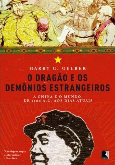 O Dragão e os Demônios Estrangeiros - Harry G. Gelber