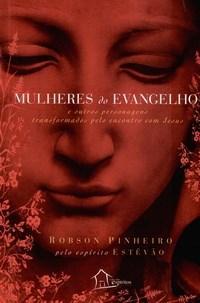 Mulheres do Evangelho e Outros Personagens Transformados pelo Encontro Com Jesus