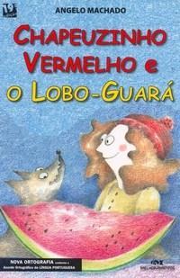 Chapeuzinho Vermelho e o Lobo Guara - Serie Fenix