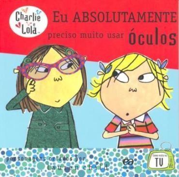 Eu Absolutamente Preciso Muito Usar Óculos - Coleção Charlie e Lola