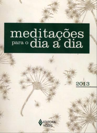 Meditações para o Dia a Dia: 2013 - Frei Edrian Josué Pasini