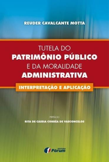 Tutela do Patrimônio Público e da Moralidade Administrativa: Interpretação e Aplicação