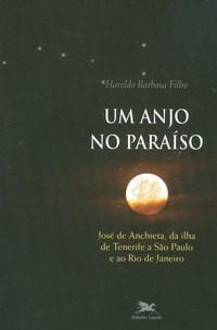Anjo no Paraiso: José de Anchieta, da Ilha de Tenerife a São Paulo e ao Rio de Janeiro, Um