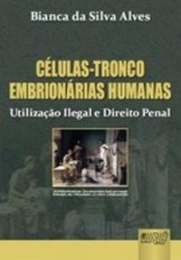 Células-tronco Embrionárias Humanas: Utilização Ilegal e Direito Penal