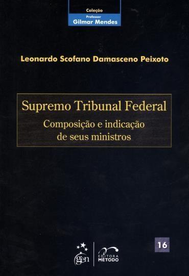 Supremo Tribunal Federal: Composição e Indicação de Seus Ministros - Vol. 16