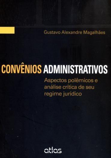 Convênios Administrativos: Aspectos Polêmicos e Análise Crítica de Seu Regime Jurídico