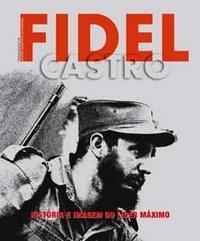 Fidel Castro - Historia e Imagem do Lider Maximo