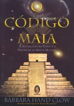 Codigo Maia, o - a Aceleracao do Tempo e o Despertar da Mente Mundial