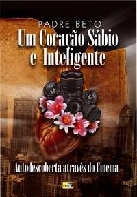 Um Coração Sábio e Inteligente: Autodescoberta Através do Cinema - Padre Beto