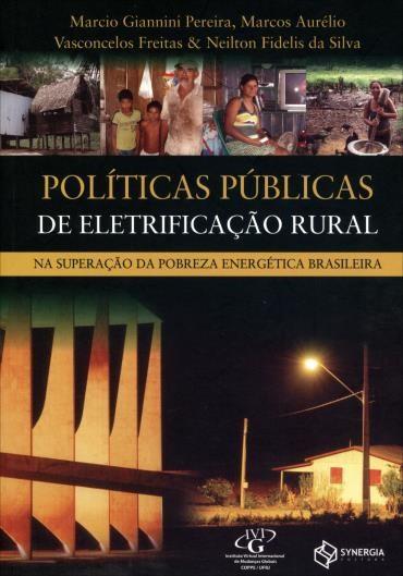 Políticas Públicas de Eletrificação Rural: na Superação da Pobreza Energetica Brasileira (2012 - Edição 1)