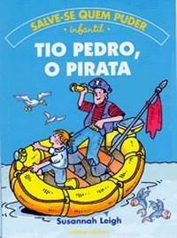 Tio Pedro, o Pirata - Coleção Salve-se Quem Puder