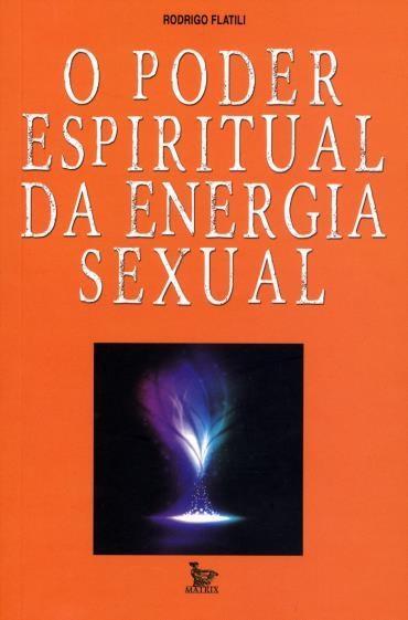 O Poder Espiritual da Energia Sexual - Rodrigo Flatili