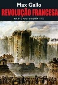 Revolução Francesa: o Povo e o Rei (1774-1793) - Volume I - Max Gallo