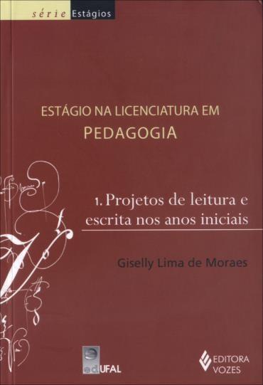 Estágio na Licenciatura em Pedagogia - Vol.1 - Projetos de Leitura e Escrita nos Anos Iniciais
