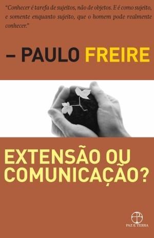 Paulo Freire - Extensão Ou Comunicação?