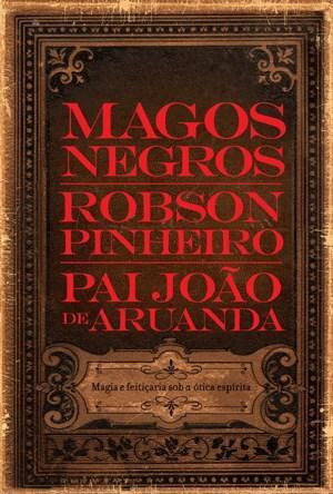 Magos Negros: Magia e Feitiçaria Sob a Ótica Espírita