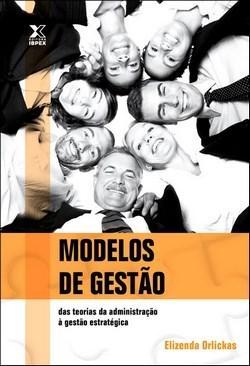 Modelos de Gestão: das Teorias da Administração à Gestão Estratégica (2010 - Edição 1)