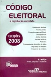 Código Eleitoral e Legislação Correlata - Série Rt Legislação