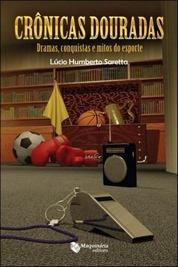 Crônicas Douradas: Dramas, Conquistas e Mitos do Esporte